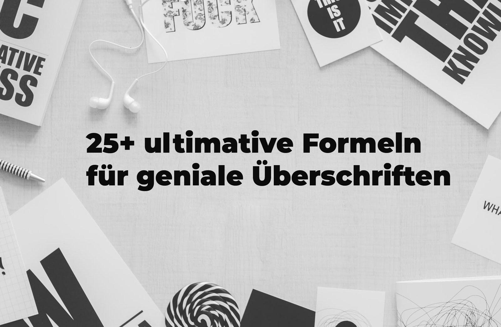 25+ ultimative Formeln für geniale Titel, Schlagzeilen und Überschriften