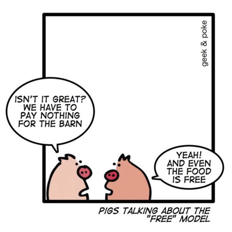 geek & poke comic about the free model. Pigs, that have free food and barn, maybe are the product, not the customer